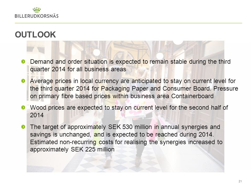 outlook Demand and order situation is expected to remain stable during the third quarter 2014 for all business areas.