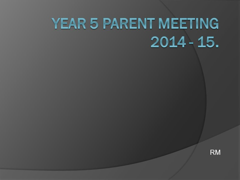 Year 5 Parent Meeting 2014 - 15. RM