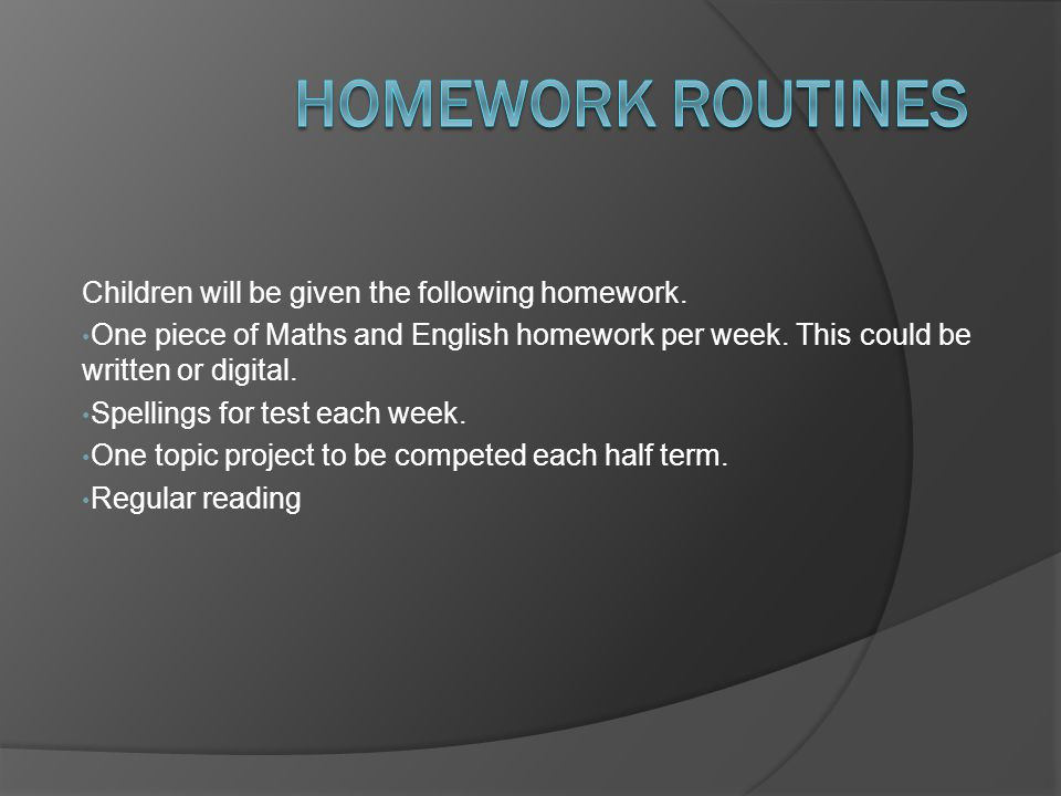 Homework Routines Children will be given the following homework.