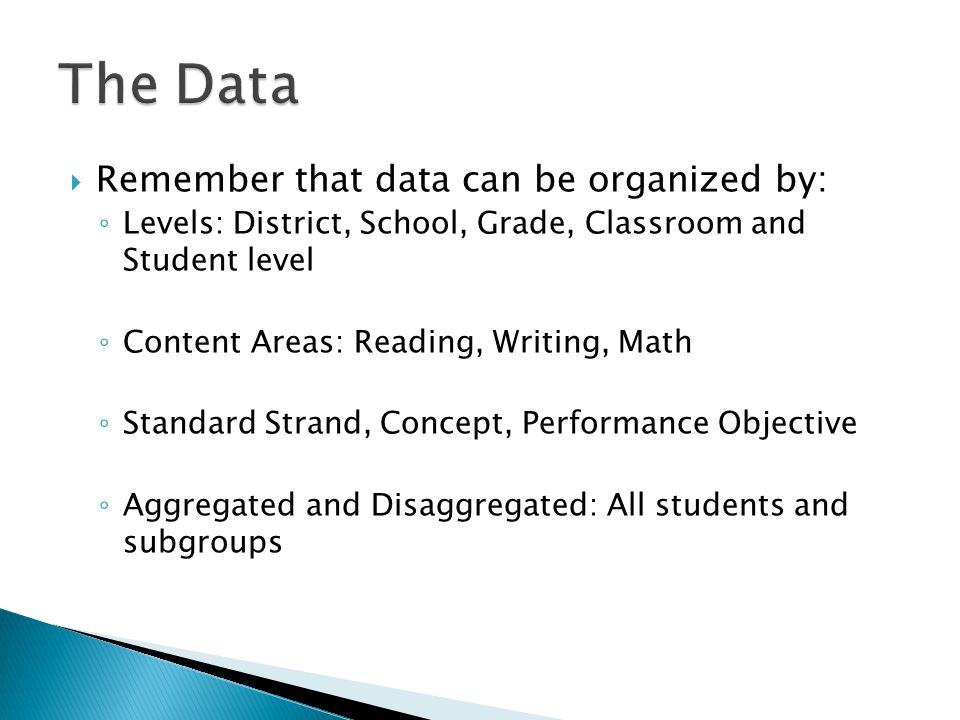 The Data Remember that data can be organized by: