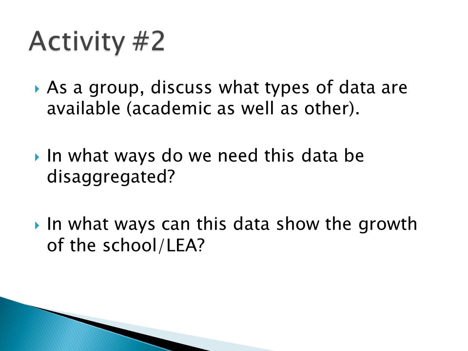 Activity #2 As a group, discuss what types of data are available (academic as well as other). In what ways do we need this data be disaggregated