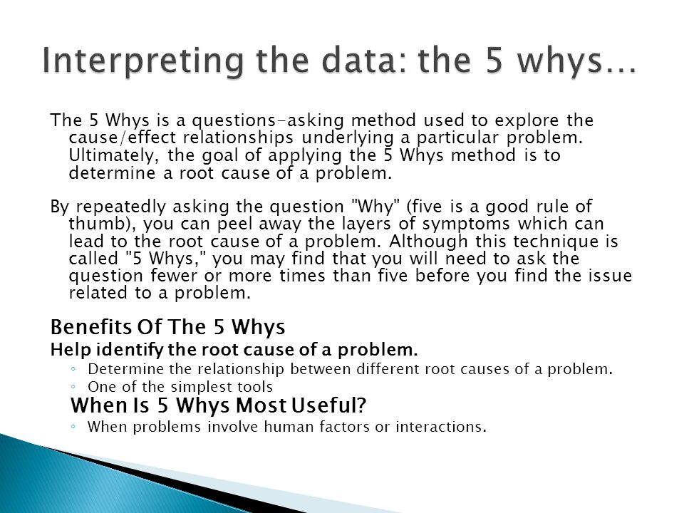 Interpreting the data: the 5 whys…
