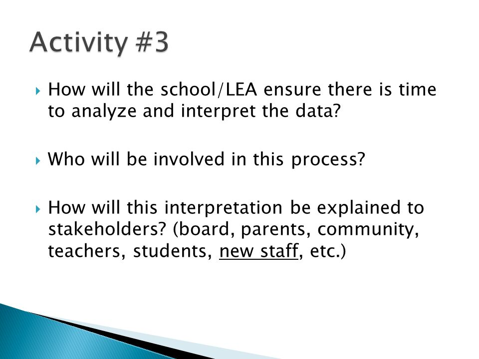 Activity #3 How will the school/LEA ensure there is time to analyze and interpret the data Who will be involved in this process