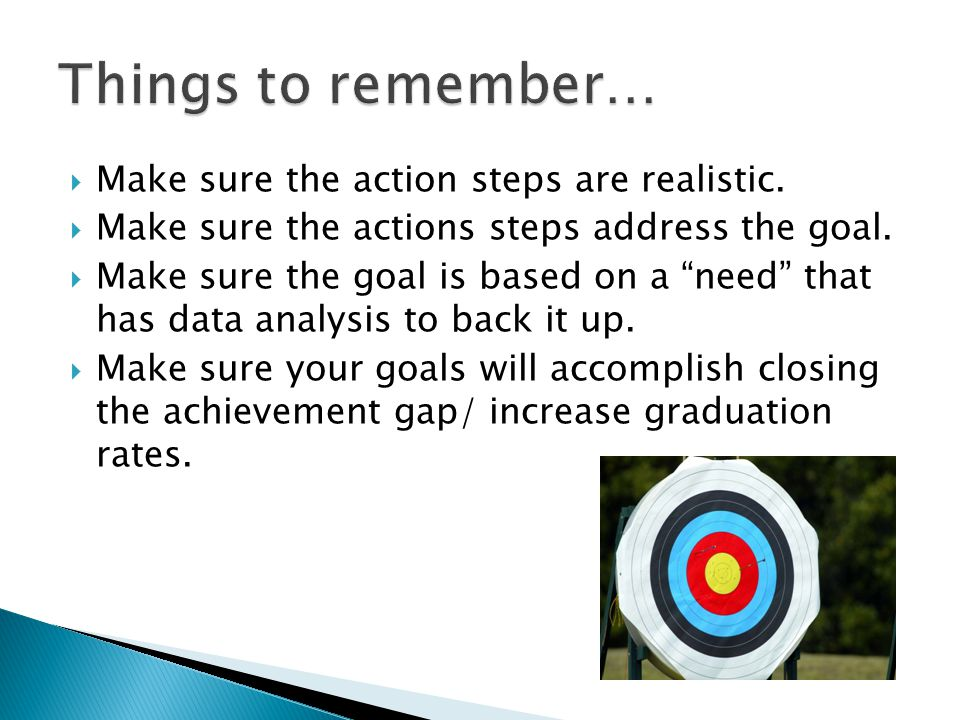 Things to remember… Make sure the action steps are realistic.