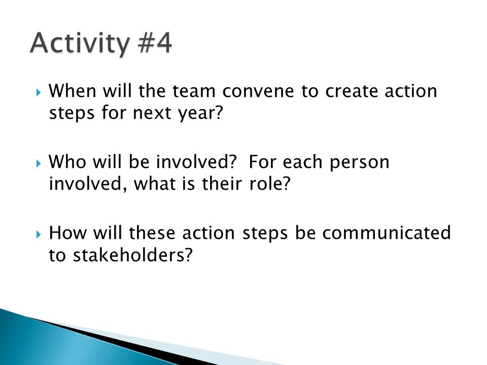 Activity #4 When will the team convene to create action steps for next year Who will be involved For each person involved, what is their role