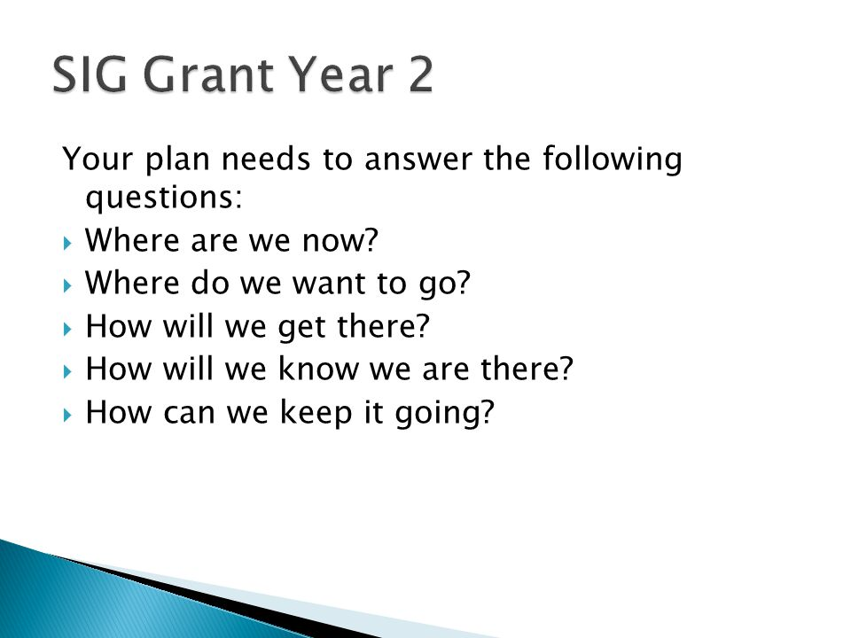 SIG Grant Year 2 Your plan needs to answer the following questions: