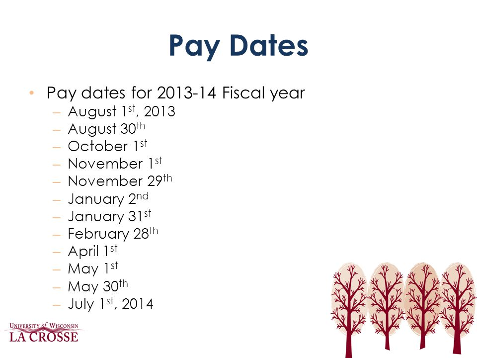 Pay Dates Pay dates for 2013-14 Fiscal year August 1st, 2013