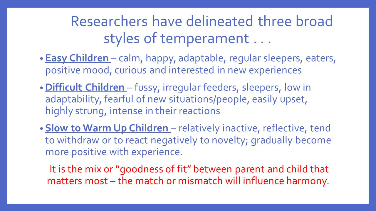 Researchers have delineated three broad styles of temperament . . .