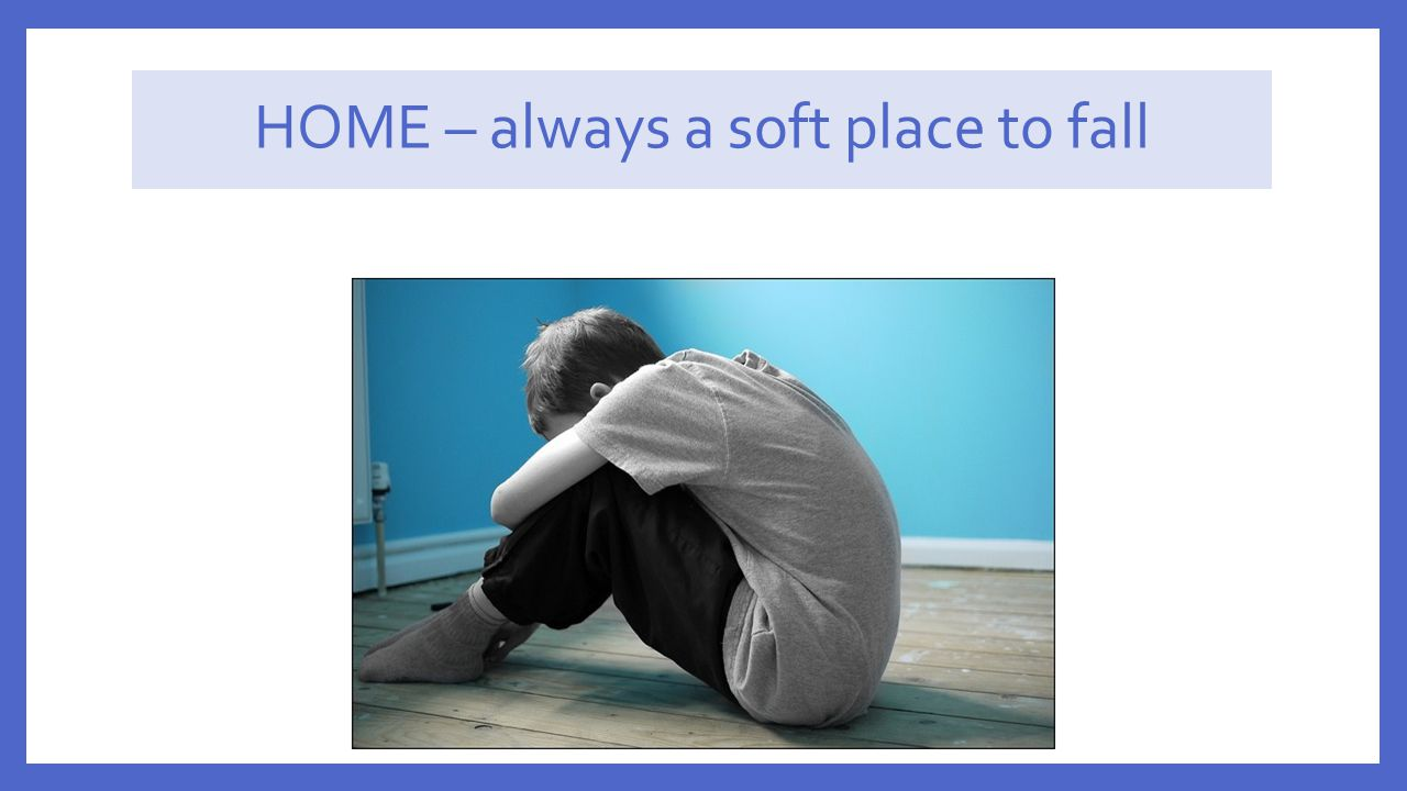 HOME – always a soft place to fall