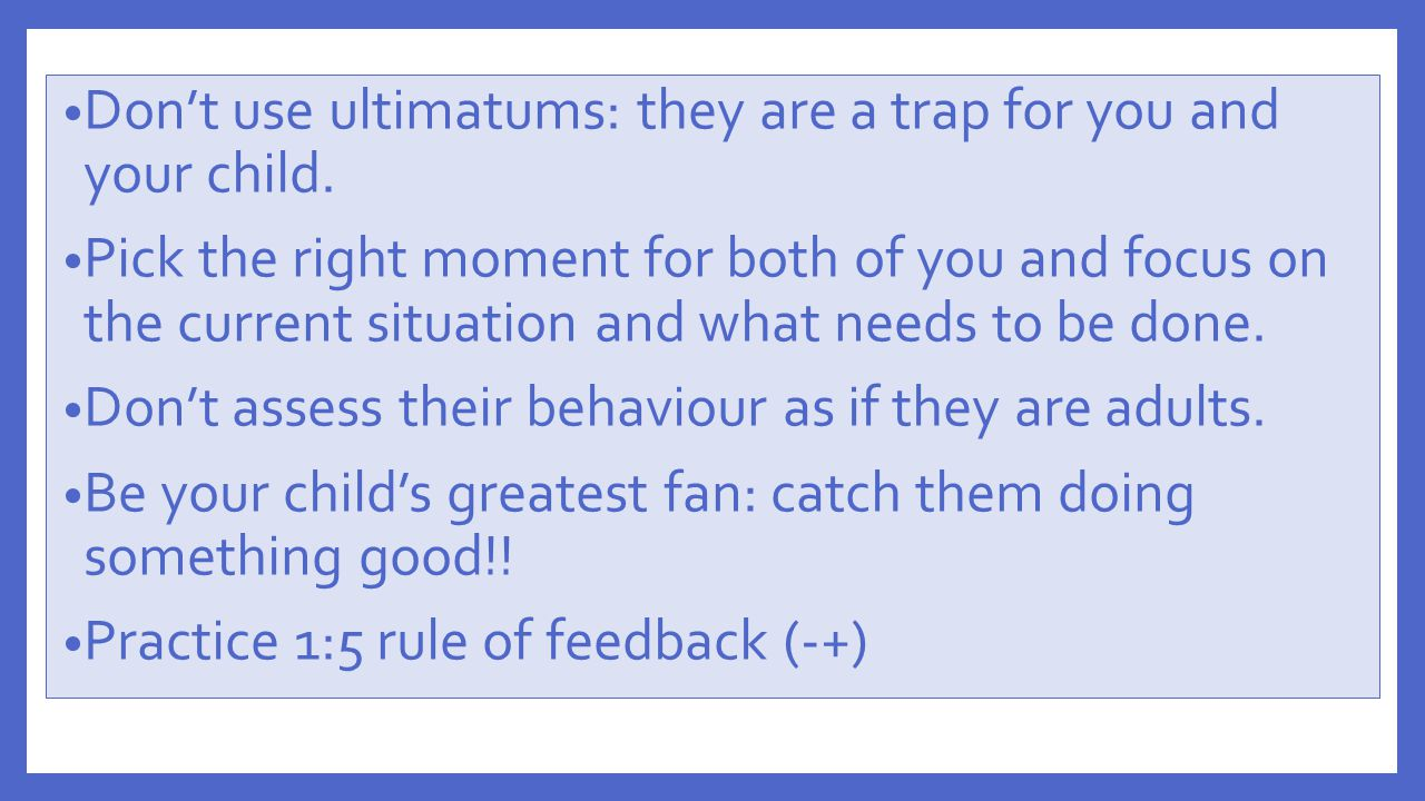 Don't use ultimatums: they are a trap for you and your child.