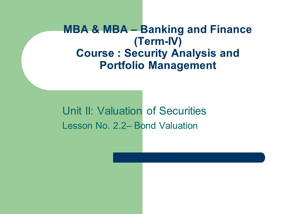 Unit II: Valuation of Securities Lesson No. 2.2– Bond Valuation