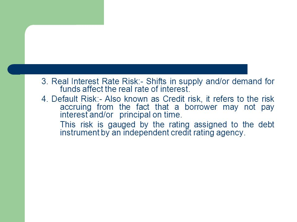 3. Real Interest Rate Risk:- Shifts in supply and/or demand for