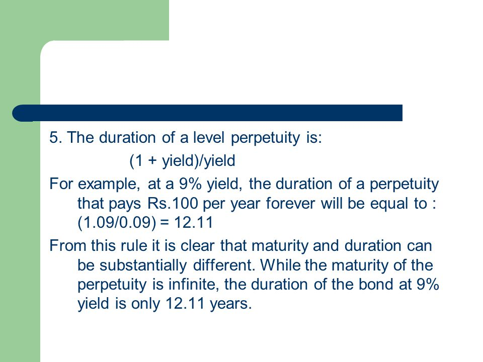 5. The duration of a level perpetuity is: