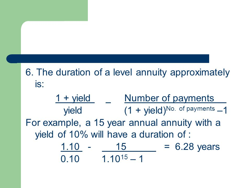 6. The duration of a level annuity approximately is: