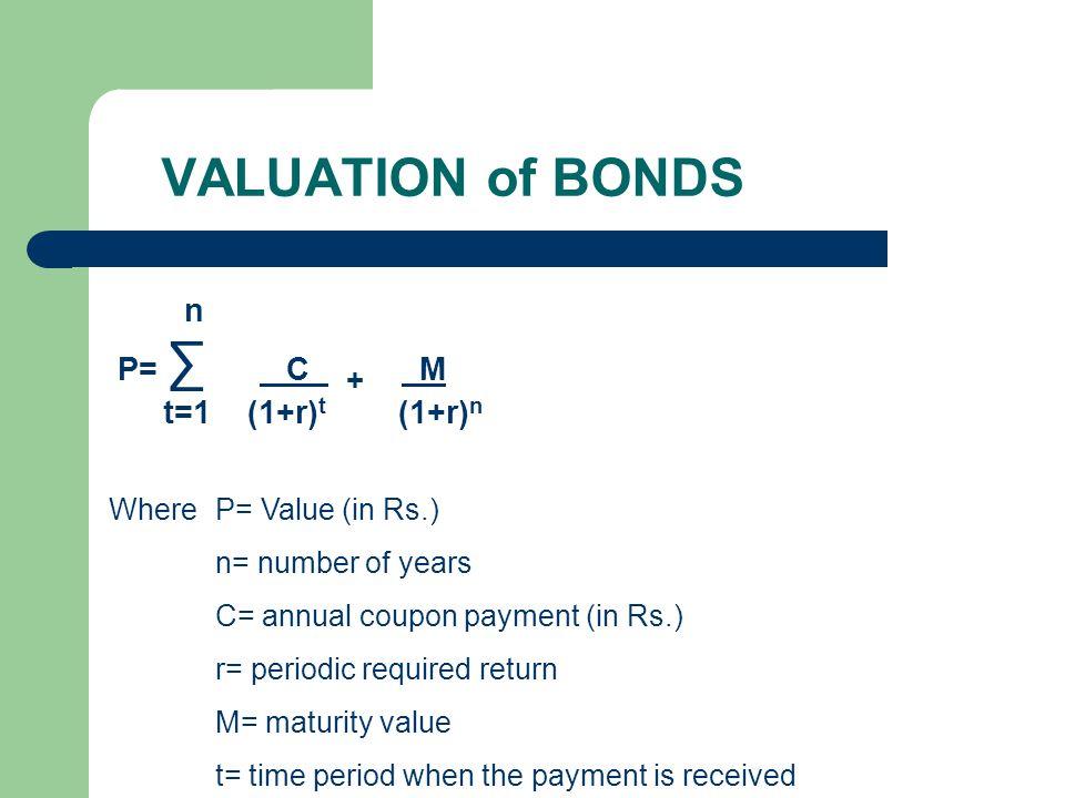VALUATION of BONDS P= ∑ C + M t=1 (1+r)t (1+r)n