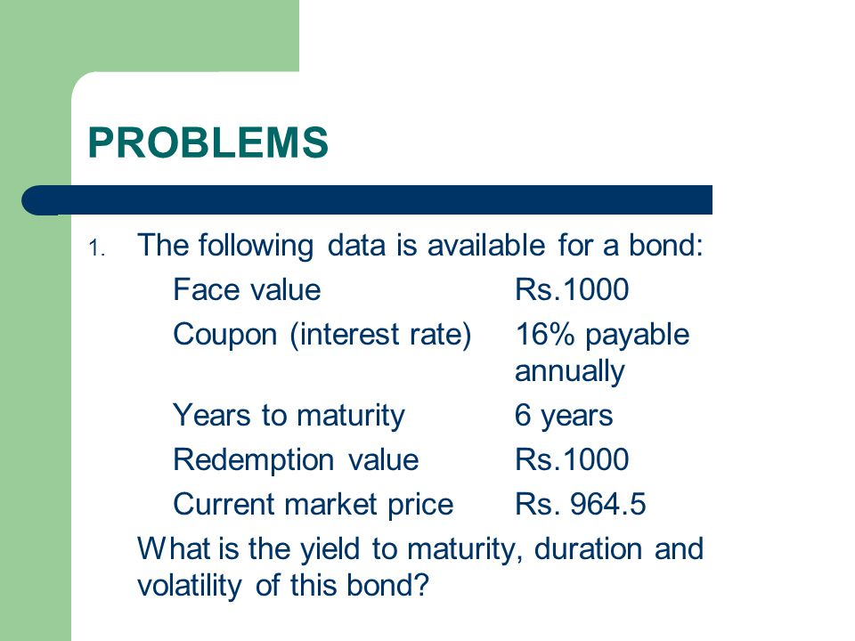 PROBLEMS The following data is available for a bond: