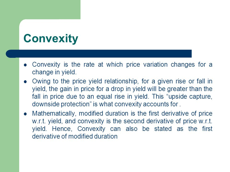 Convexity Convexity is the rate at which price variation changes for a change in yield.