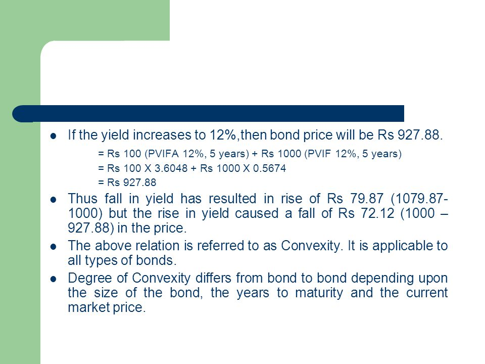 If the yield increases to 12%,then bond price will be Rs 927.88.