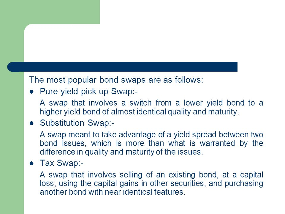 The most popular bond swaps are as follows: