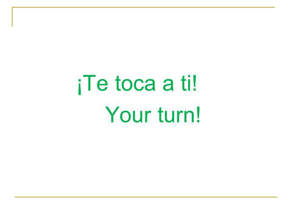 ¡Te toca a ti! Your turn!