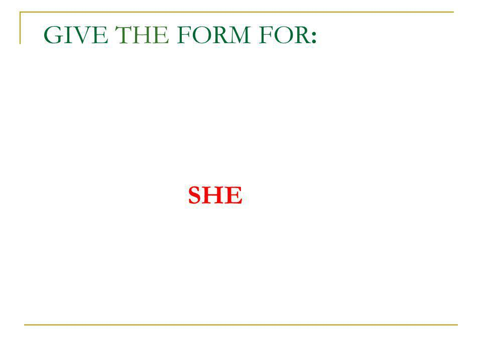 Give the form for: She