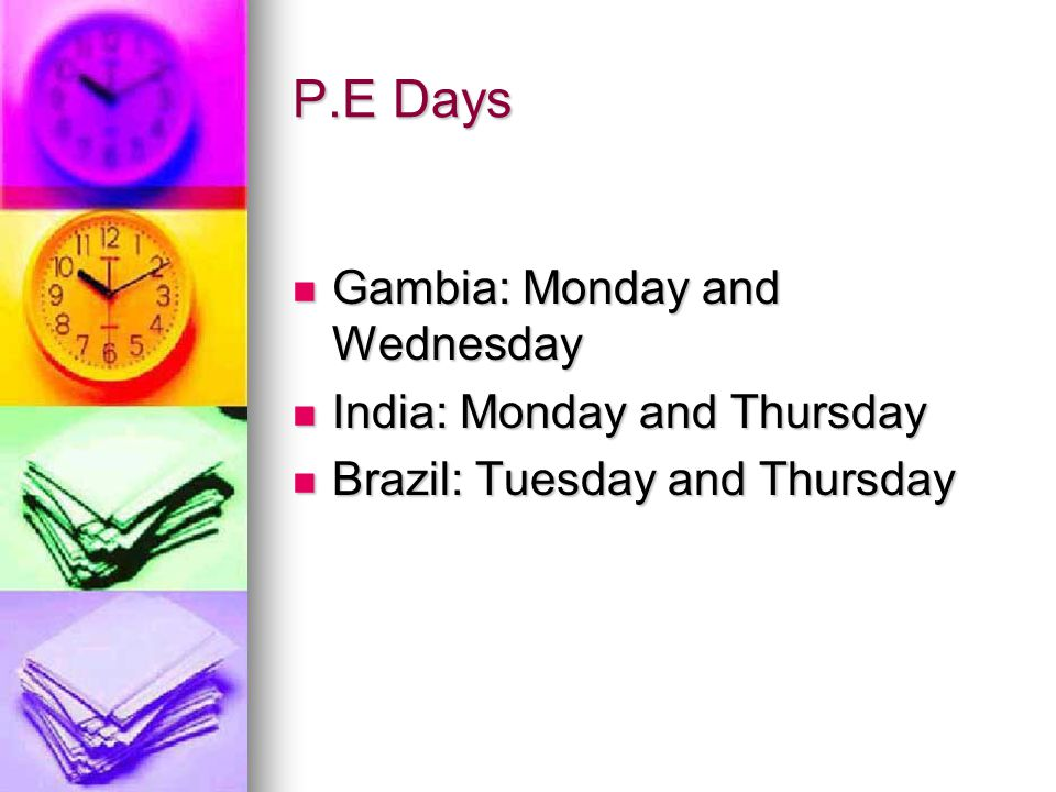 P.E Days Gambia: Monday and Wednesday India: Monday and Thursday