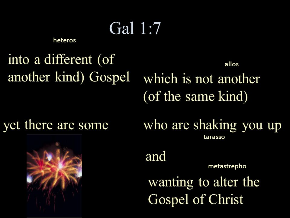 Gal 1:7 into a different (of another kind) Gospel