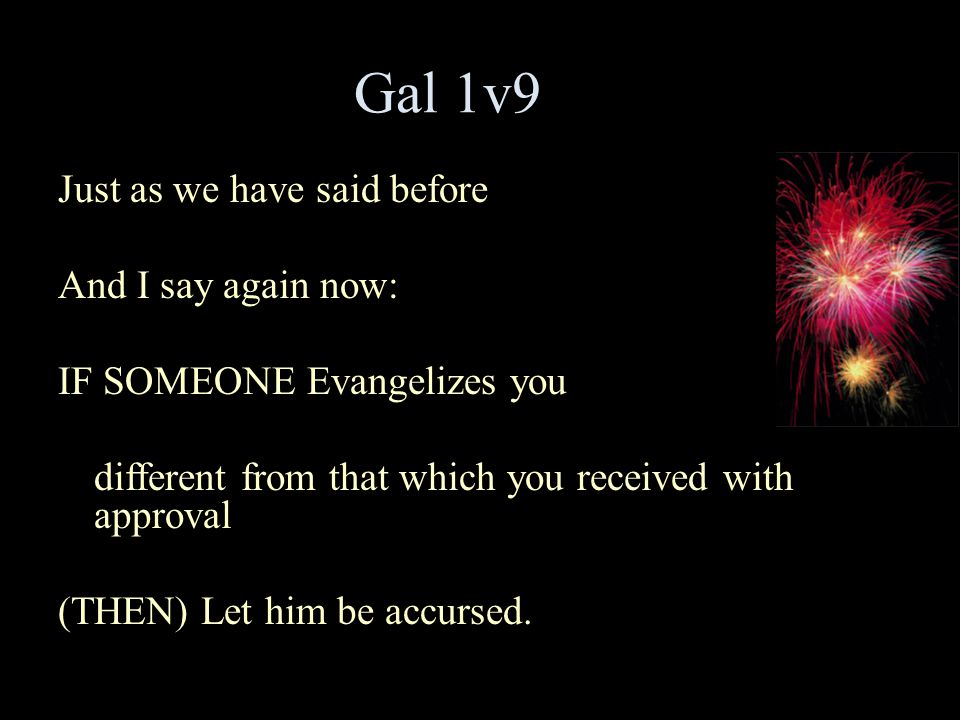 Gal 1v9 Just as we have said before And I say again now:
