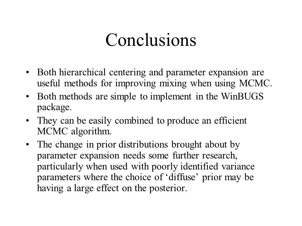 Conclusions Both hierarchical centering and parameter expansion are useful methods for improving mixing when using MCMC.
