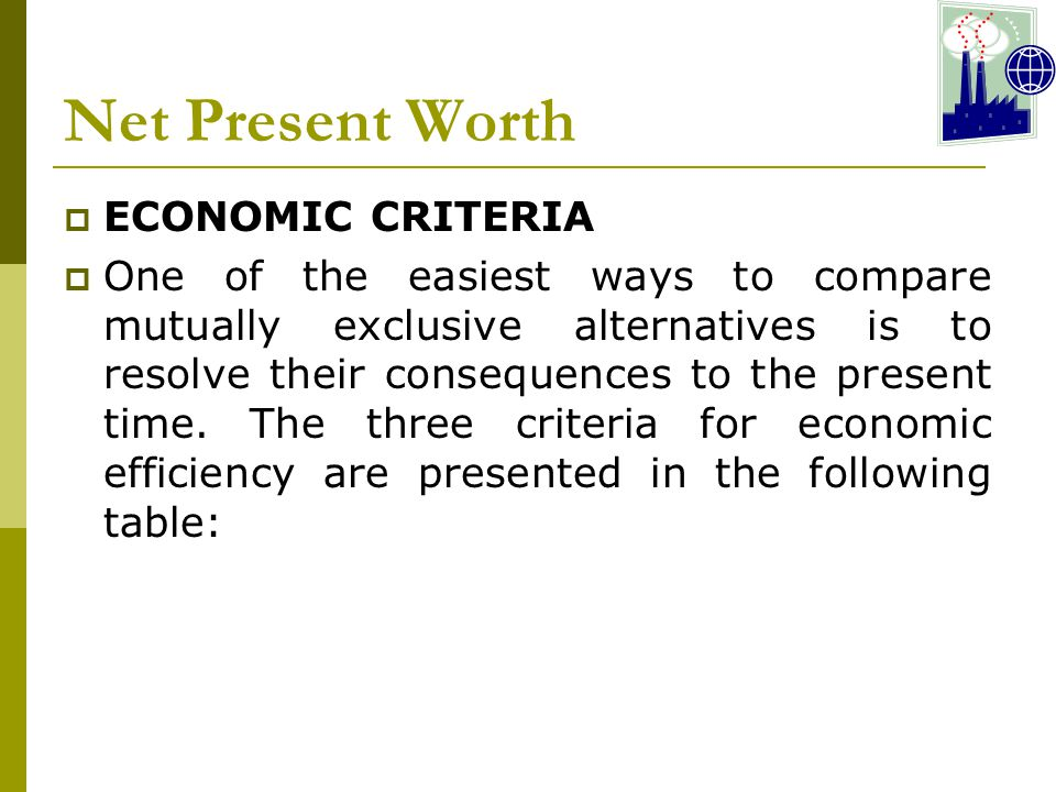 Net Present Worth ECONOMIC CRITERIA