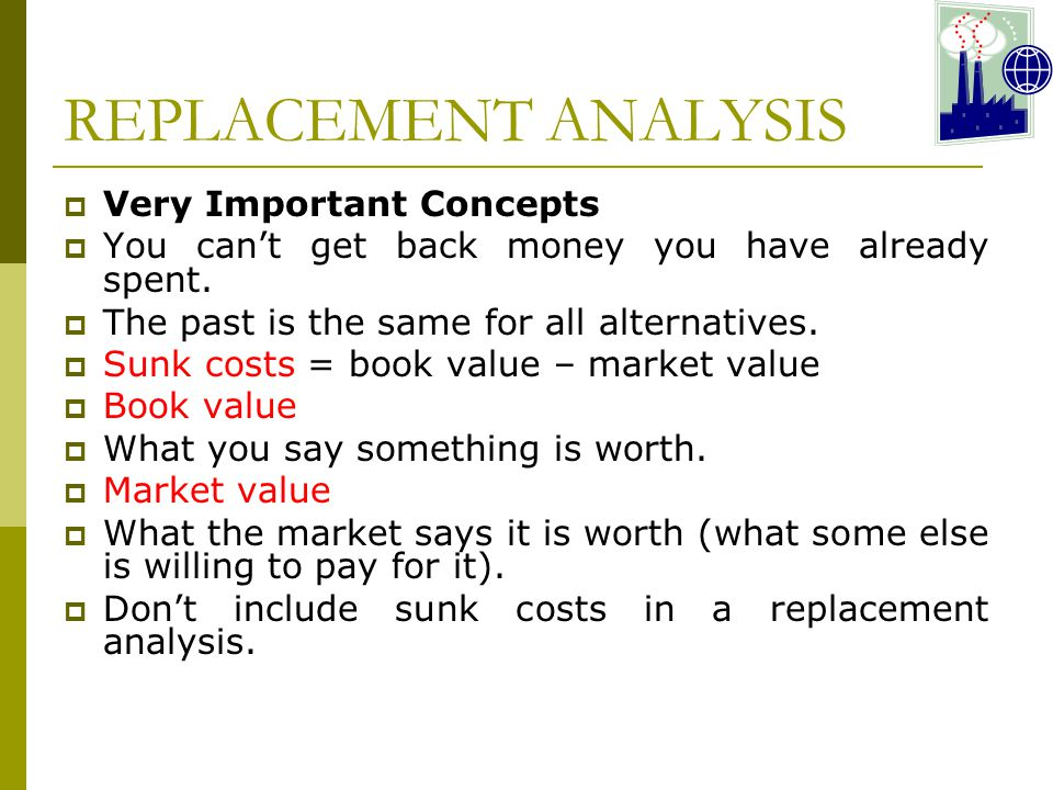 REPLACEMENT ANALYSIS Very Important Concepts