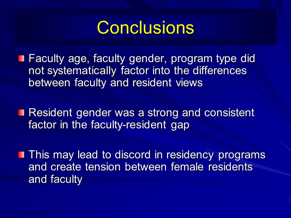 Conclusions Faculty age, faculty gender, program type did not systematically factor into the differences between faculty and resident views.