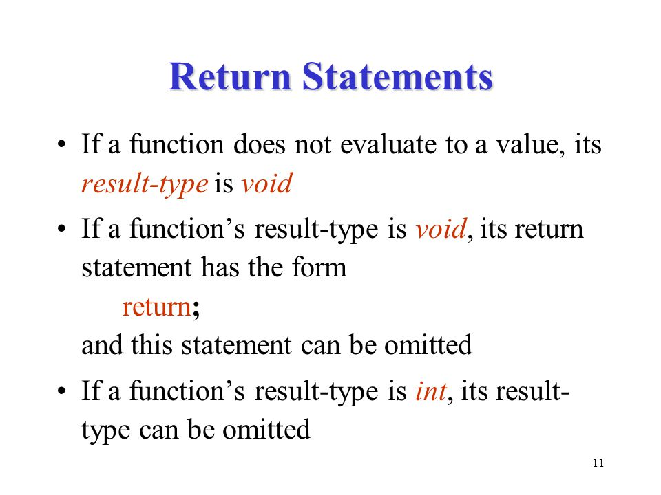Return Statements If a function does not evaluate to a value, its result-type is void.