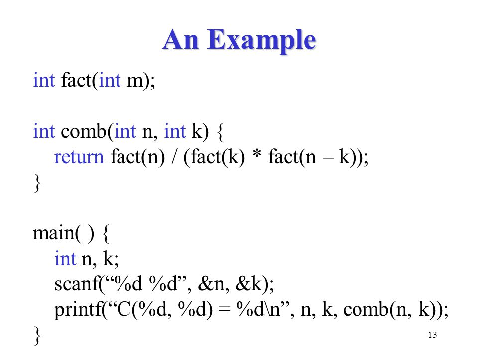An Example int fact(int m); int comb(int n, int k) {
