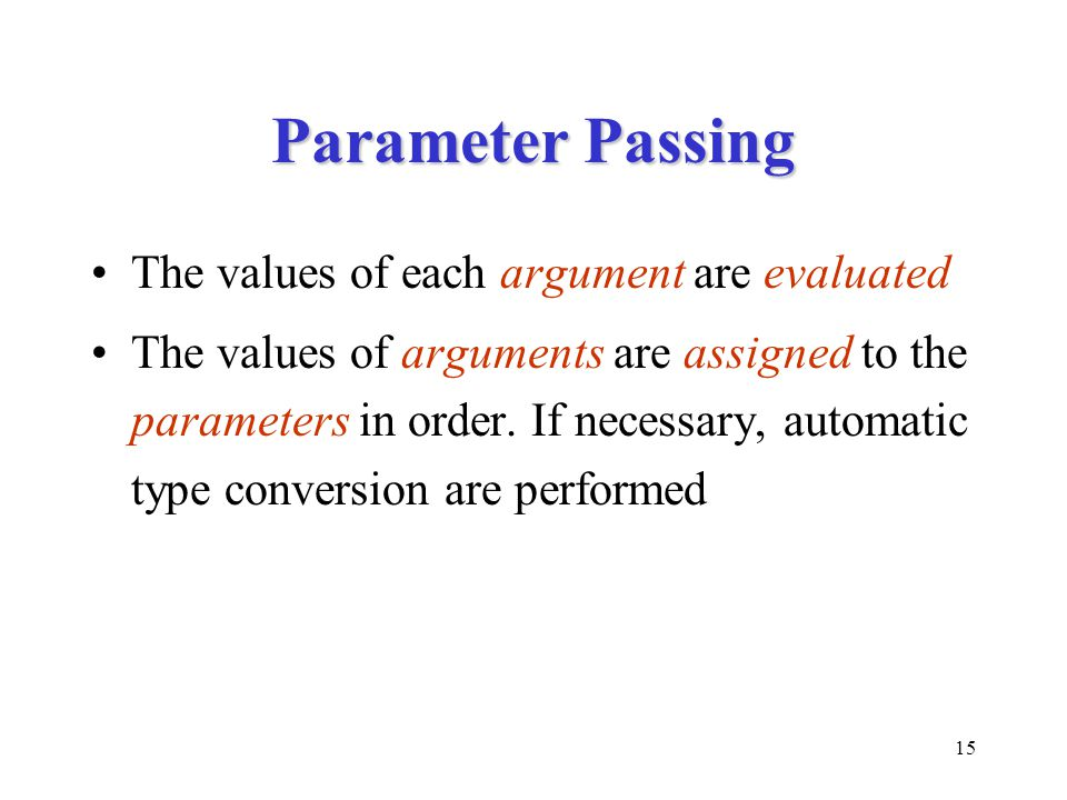Parameter Passing The values of each argument are evaluated