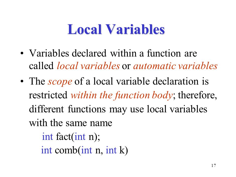 Local Variables Variables declared within a function are called local variables or automatic variables.