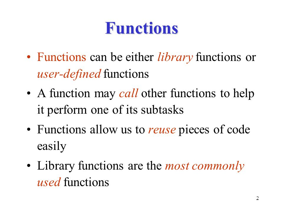 Functions Functions can be either library functions or user-defined functions.