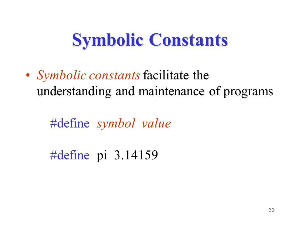 Symbolic Constants Symbolic constants facilitate the understanding and maintenance of programs #define symbol value #define pi 3.14159.