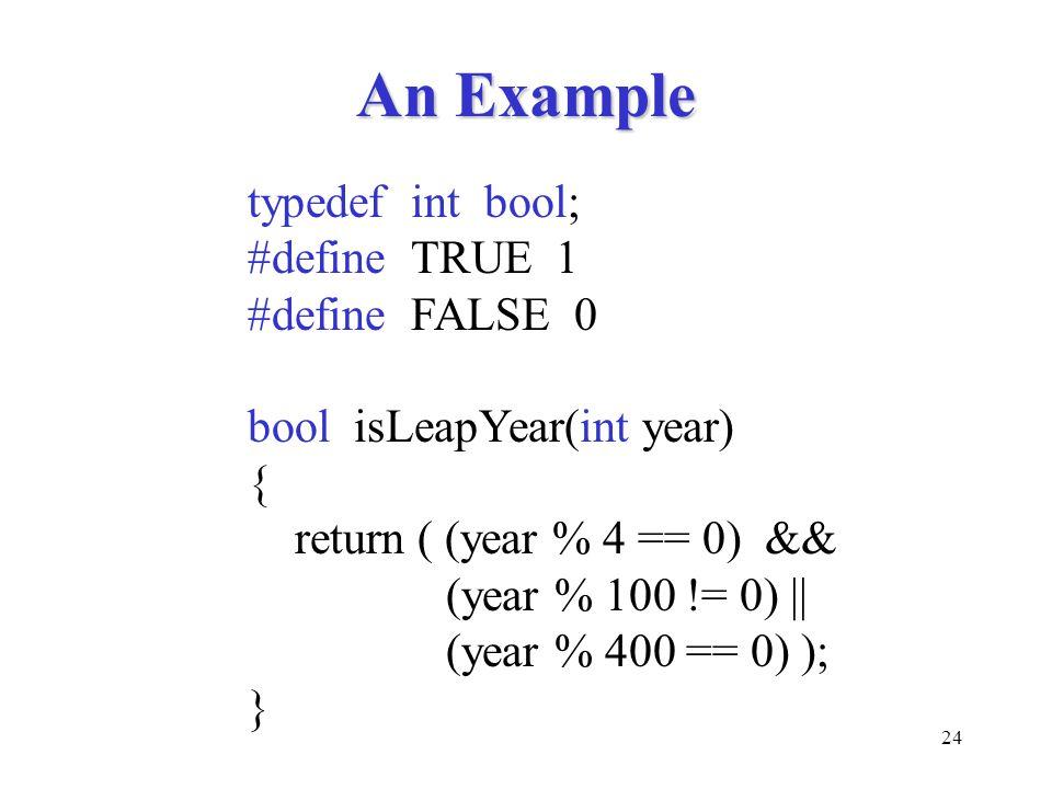 An Example typedef int bool; #define TRUE 1 #define FALSE 0