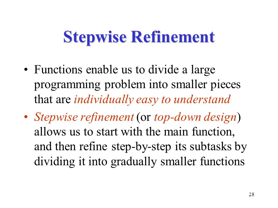 Stepwise Refinement Functions enable us to divide a large programming problem into smaller pieces that are individually easy to understand.