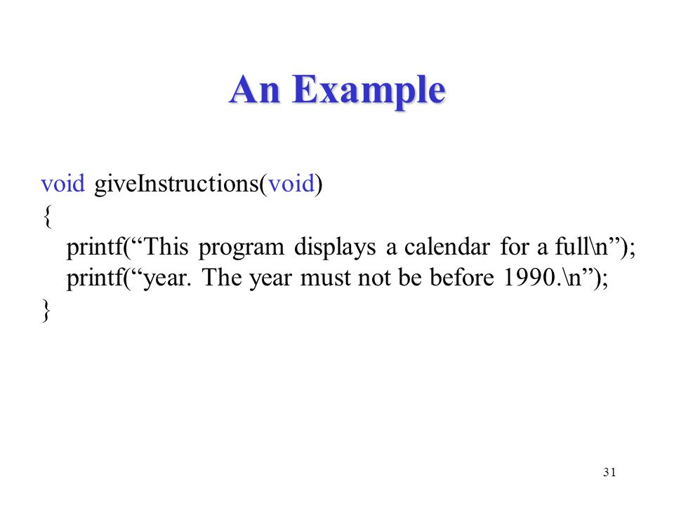 An Example void giveInstructions(void) {