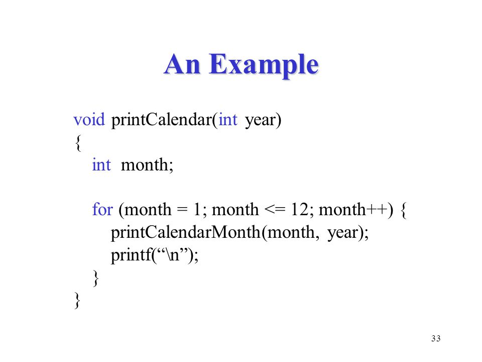 An Example void printCalendar(int year) { int month;