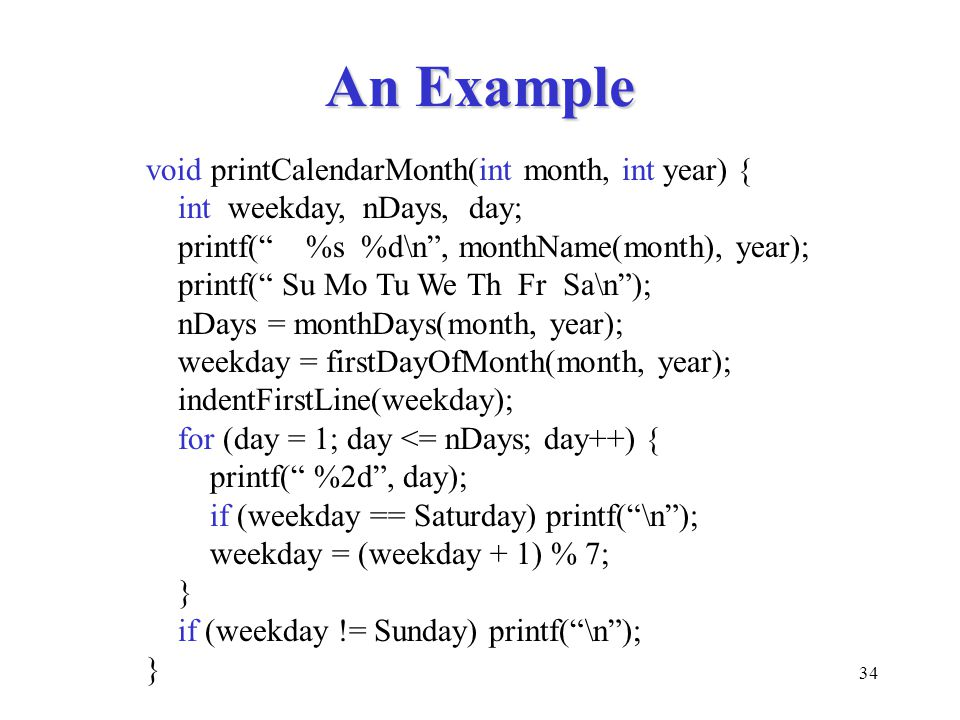 An Example void printCalendarMonth(int month, int year) {