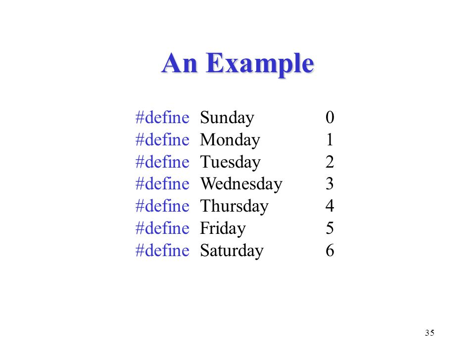 An Example #define Sunday 0 #define Monday 1 #define Tuesday 2