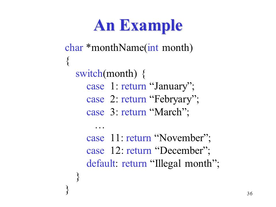 An Example char *monthName(int month) { switch(month) {