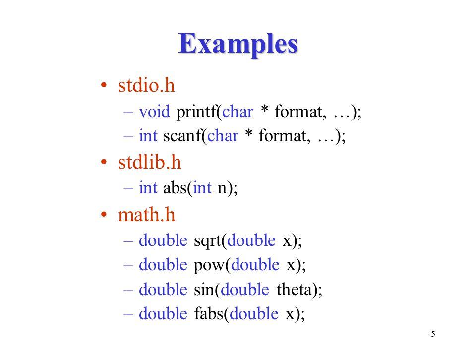 Examples stdio.h stdlib.h math.h void printf(char * format, …);