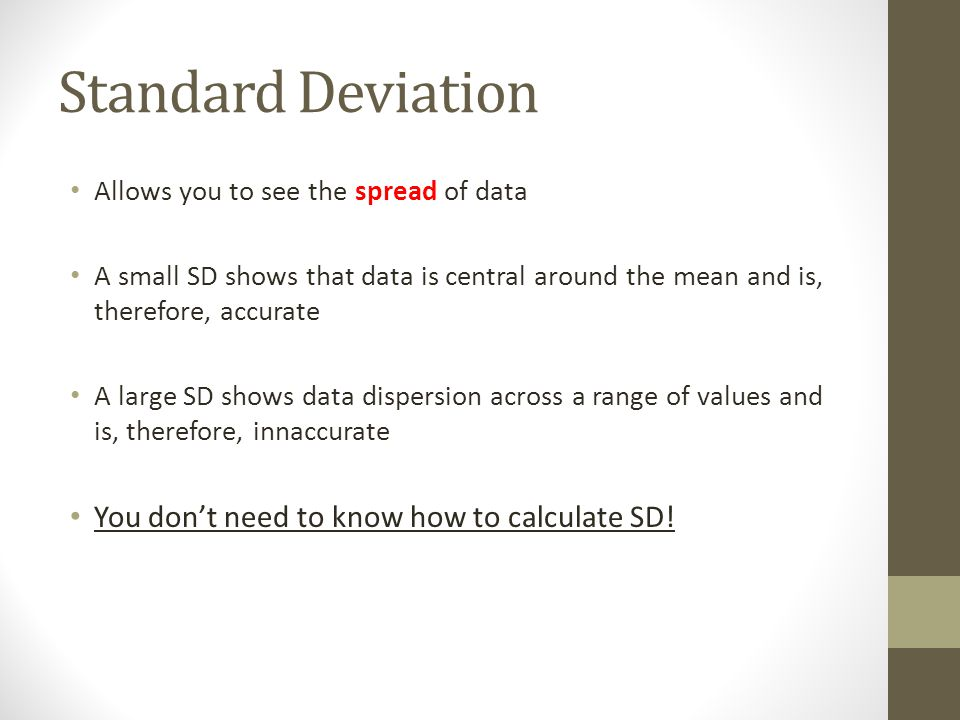 Standard Deviation You don't need to know how to calculate SD!
