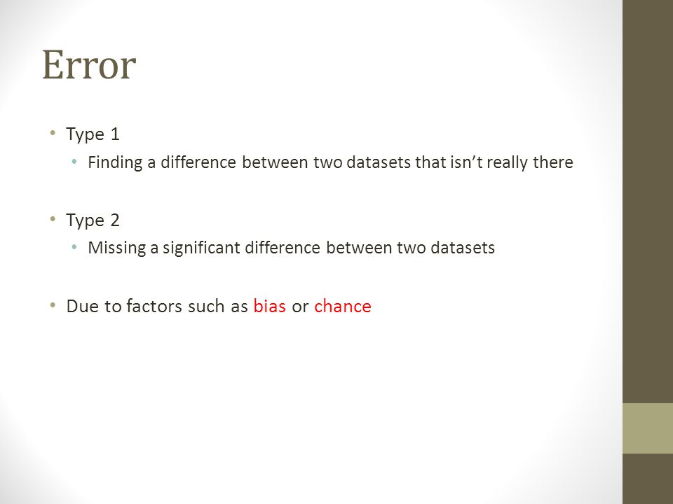 Error Type 1 Type 2 Due to factors such as bias or chance
