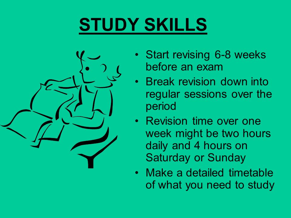 STUDY SKILLS Start revising 6-8 weeks before an exam