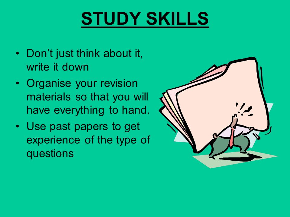 STUDY SKILLS Don't just think about it, write it down